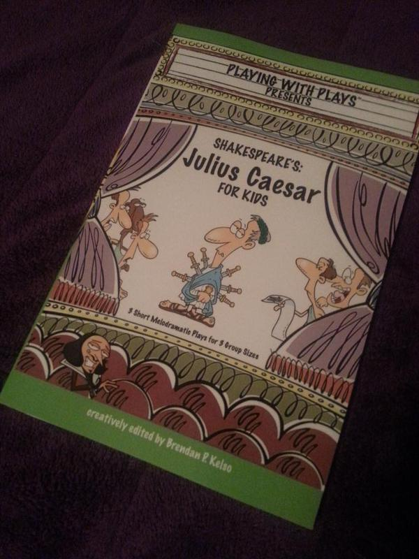 Playing with Plays presents Shakespeare's Julius Caesar for Kids (edited by Brendan P. Kelso)